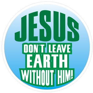 Jesus Don't leave EARTH Without Him - Religious Sticker