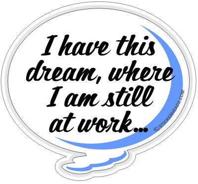 Dream Still at Work - Work Job  - Sticker