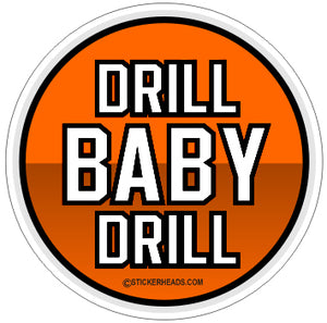 Drill Baby Drill - Pipe Line Pipeliner -  Sticker