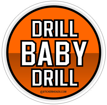Drill Baby Drill  -  Oilfield Oil Patch Driller Drilling - Sticker