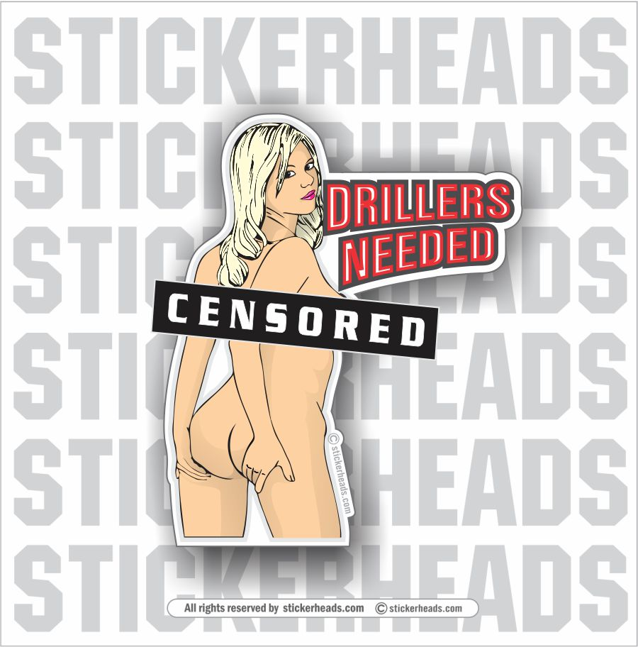 Driller Needed  - Oilfield Oil Patch Driller Drilling - Sexy Chick  -Sticker