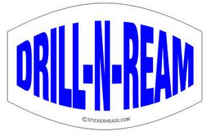 Drill N Ream -  Oilfield Oil Patch Driller Drilling - Sticker
