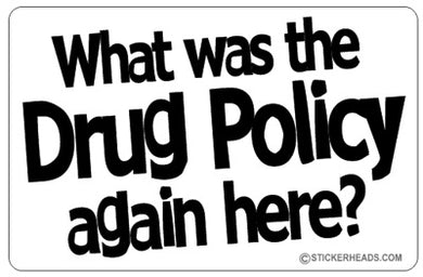 What Was The Drug Policy Again Here - Pot High Life  -Funny Sticker