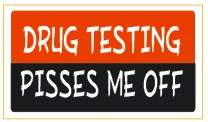 Drug Testing Pisses Me Off   - Attitude Sticker