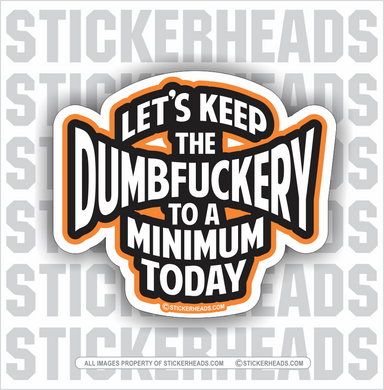 Let's Keep The DumbFuckery To A Minimum Today  - Funny Sticker