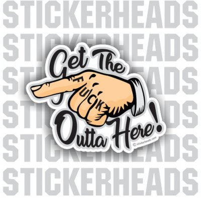 Get the Fuck Outta Here. Finger Pointing - Funny Sticker