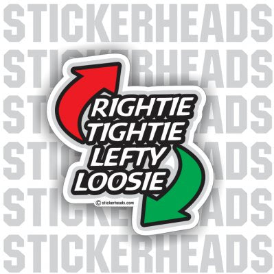 Rightie Tightie Lefty Loosie  - Work Job Sticker