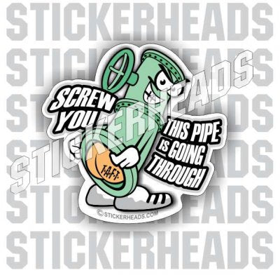 Screw You - Cartoon  - Pipe Line Pipeliner -  Sticker