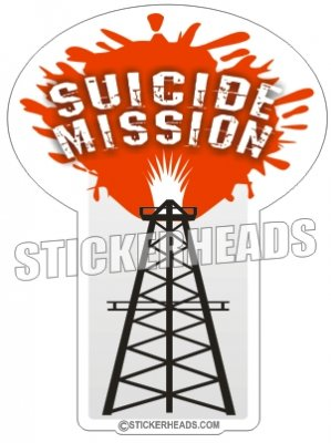 Suicide Mission Rig -  Oilfield Oil Patch Driller Drilling - Sticker