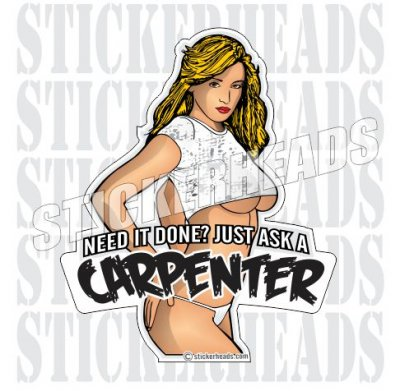 Need It Done? Ask a Carpenter  - Sexy Chick - Carpenter Sticker