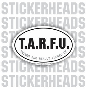 TARFU - Things Are Really Fucked Up  - OVAL Sticker