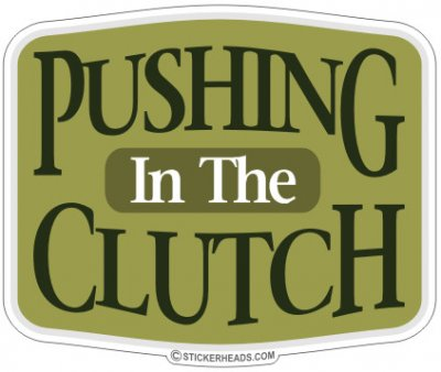 Pushing In The CLUTCH - Work JOB Sticker