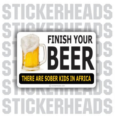 Finish Your Beer Sober Kids - Drinking  - Funny Sticker
