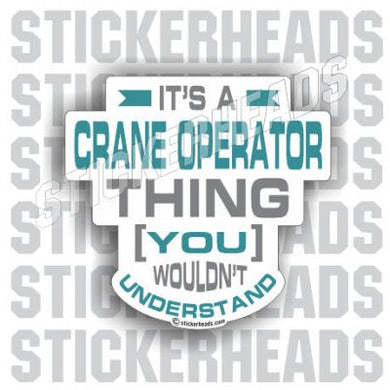 It's a Crane Thing  -  Crane Operator Sticker