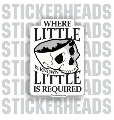 Where Little is Known Little Is Required  Skull - Funny Sticker