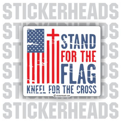 Stand For the Flag Kneel For The Cross - USA - FLAG FLAGS STICKER