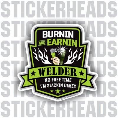 Burnin And Earning Weld - WELDERs  - welding weld sticker