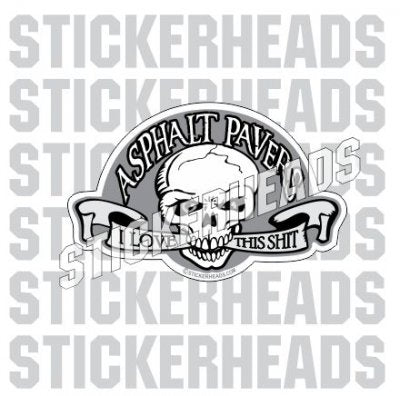 Asphalt Pavers - Love this shit - Skull - Asphalt Pavement Road Construction  - Sticker
