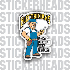 Electricians Light Up When They LAY PIPE  - IBEW  Electrical Electric Sticker
