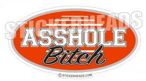 Asshole Bitch - Oval - Funny Sticker