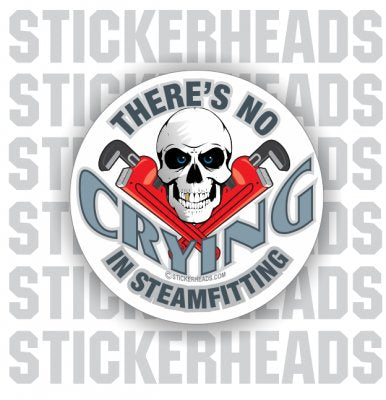 There's No Crying in   - Skull - Steamfitter Steamfitters Sticker
