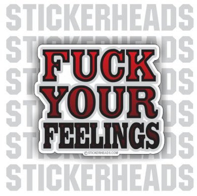 Fuck Your Feelings  - Funny Sticker