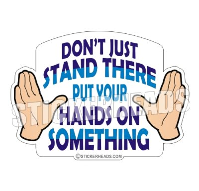 Don't Just Stand There Put Your Hands On Something - Funny Sticker