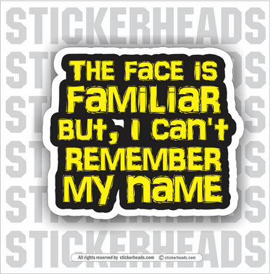 The Face Is Familiar But I Can't Remember My Name - Funny Sticker