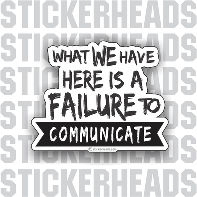 What we have is a Failure to Communicate - Work Job  - Sticker