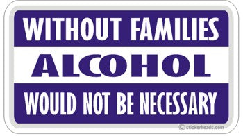 Without Families Alcohol Necessary - Attitude Sticker