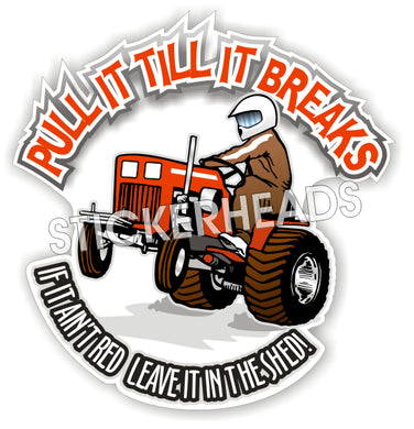 Pull Till It Breaks If It Ain't Red Leave in Shed -  Farm tractor  Diesel Sticker