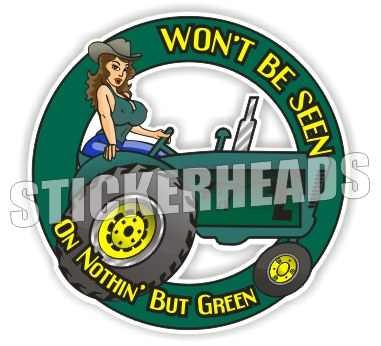Won't Be Seen on Nothin' But Green JD Sexy Chick -Tractor Truck  Farm Diesel Sticker