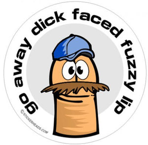 Go Away Dick Faced Fuzzy Lip  - Funny Sticker
