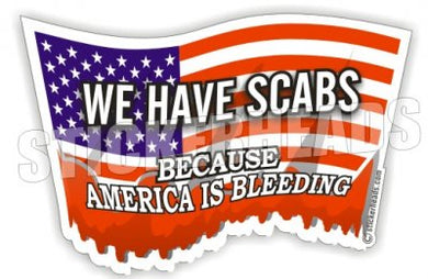 We Have Scabs - America is Bleeding -  Misc Union Sticker