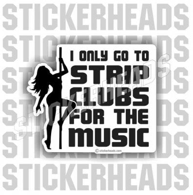 Go To Strip Clubs For Music - Sexy - Funny Sticker