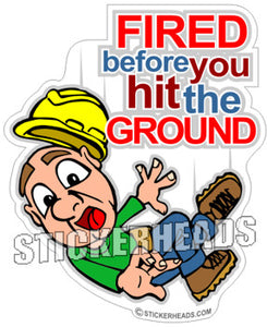 Fired Before you Hit the Ground - Work Job   - Funny Sticker