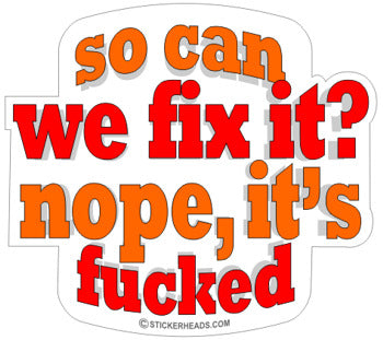 So Can We Fix It? Nope It's Fucked  - Work Job Sticker