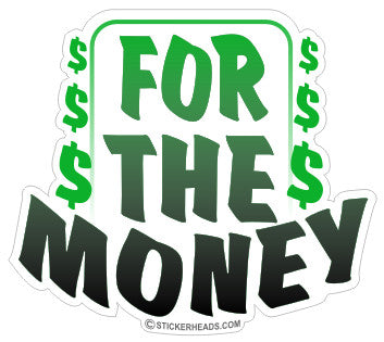 For The Money - Work Job  Sticker