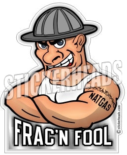 Frac'n Fool - cartoon guy - Natural Gas Well Frac Frac'er Fracing - Sexy Chick - Sticker
