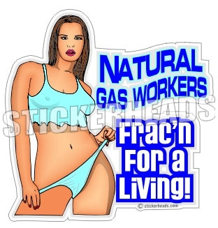Frac'n For A Living - Natural Gas Well Frac Frac'er Fracing - Sexy Chick - Sticker