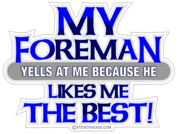 My Foreman Yells At Me Because He Likes Me Best  - Work Job  Sticker