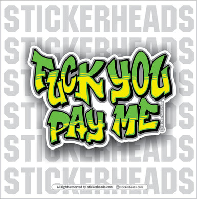 Fuck You Pay Me - Union Misc Funny Sticker
