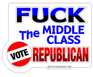 Fuck The Middle Class -  Political Sticker