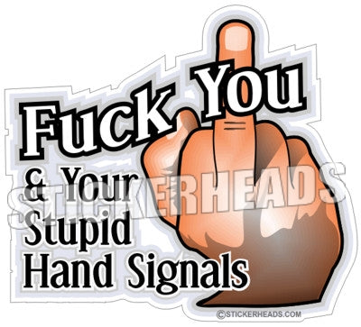 Fuck You & Your Stupid Hand Signals - Finger flip off  -  Crane Operator Sticker