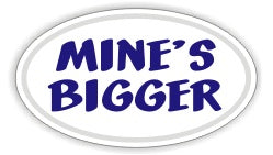 Mine's Bigger - Oval  Sticker