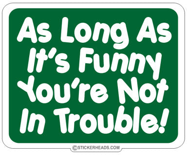 As Long As It's Funny - Funny Sticker