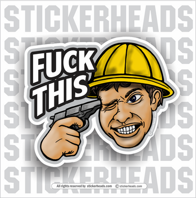 Fuck This - Gun To Head -  Funny Work Sticker