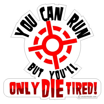 You can run but you'll Only Die Tired  -  Pro Gun Sticker