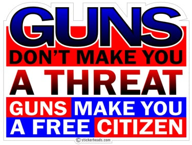 Guns don't make you a threat - FREE CITIZEN  -  Pro Gun Sticker