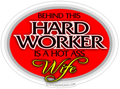 Behind This Hard Worker Hot Ass Wife - Work Job -  Sticker